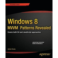 Windows 8 MVVM Patterns Revealed: Covers Both C# and Javascript (BOK)