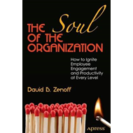 The Soul of the Organization: How to Ignite Employee Engagement and Productivity (BOK)