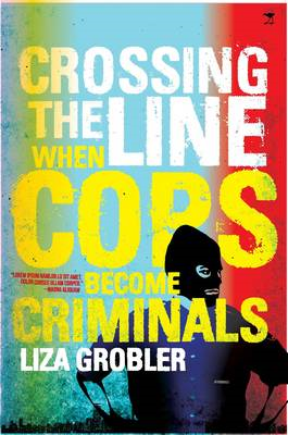 Crossing the Line: When Cops Become Criminals (BOK)