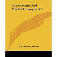 The Principles And Practice Of Surgery V2 (BOK)
