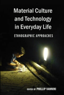 Material Culture and Technology in Everyday Life: Ethnographic Approaches (BOK)