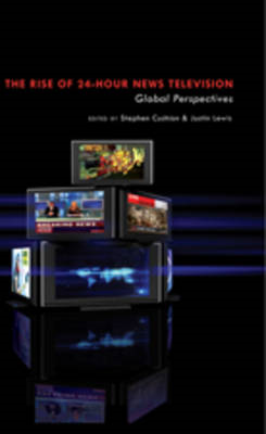 The Rise of 24-hour News Television: Global Perspectives (BOK)