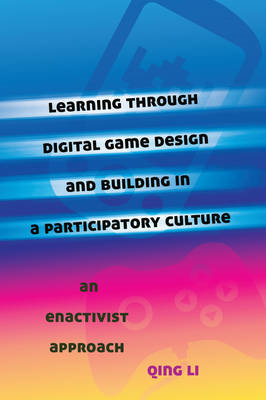 Learning Through Digital Game Design and Building in a Participatory Culture: An Enactivist Approach (BOK)