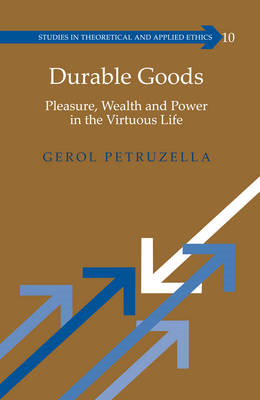 Durable Goods: Pleasure, Wealth and Power in the Virtuous Life (BOK)