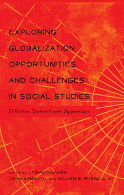 Exploring Globalization Opportunities and Challenges in Social Studies: Effective Instructional Appr (BOK)
