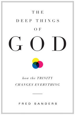 The Deep Things of God: How the Trinity Changes Everything (BOK)