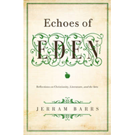 Echoes of Eden: Reflections on Christianity, Literature, and the Arts (BOK)