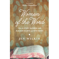 Women of the Word: How to Study the Bible with Both Our Hearts and Our Minds (BOK)