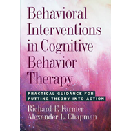 Behavioral Interventions in Cognitive Behavior Therapy: Practical Guidance for Putting Theory into A (BOK)