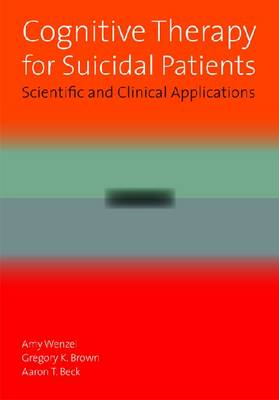 Cognitive Therapy for Suicidal Patients: Scientific and Clinical Applications (BOK)