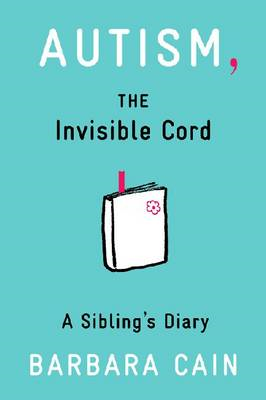 Autism, the Invisible Cord: A Sibling's Diary (BOK)