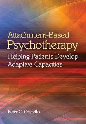 Attachment-based Psychotherapy: Helping Patients Develop Adaptive Capacities (BOK)