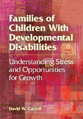 Families of Children with Developmental Disabilities: Understanding Stress and Opportunities for Gro (BOK)