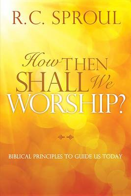 How Then Shall We Worship? (BOK)