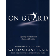 On Guard: Defending Your Faith with Reason and Precision (BOK)