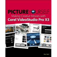 Picture Yourself Making Creative Movies with Corel VideoStudio Pro X4 (BOK)