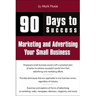 90 Days to Success Marketing and Advertising Your Small Business (BOK)