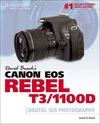 David Busch's Canon Eos Rebel T3/1100D Guide to Digital SLR Photography (BOK)