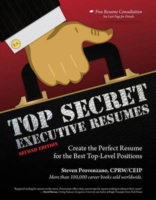 Top Secret Executive Resumes: Create the Perfect Resume for the Best Top-Level Positions (BOK)