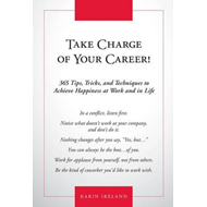 Take Charge of Your Career!: 365 Tips, Tricks, and Techniques to Achieve Happiness at Work and in Li (BOK)