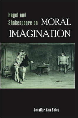 Hegel and Shakespeare on Moral Imagination (BOK)
