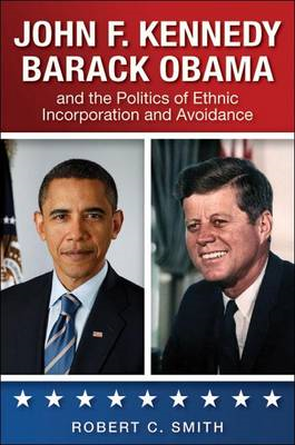 John F. Kennedy, Barack Obama, and the Politics of Ethnic In (BOK)