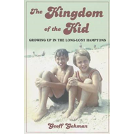 The Kingdom of the Kid: Growing Up in the Long-lost Hamptons (BOK)