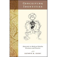 Conceiving Identities: Maternity in Medieval Muslim Discourse and Practice (BOK)