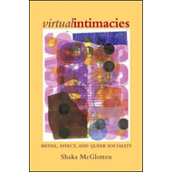 Virtual Intimacies: Media, Affect, and Queer Sociality (BOK)