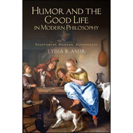 Humor and the Good Life in Modern Philosophy: Shaftesbury, Hamann, Kierkegaard (BOK)