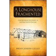 A Longhouse Fragmented: Ohio Iroquois Autonomy in the Nineteenth Century (BOK)