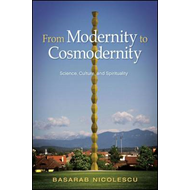 From Modernity to Cosmodernity: Science, Culture, and Spirituality (BOK)