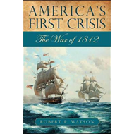 America's First Crisis: The War of 1812 (BOK)