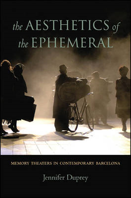 The Aesthetics of the Ephemeral: Memory Theaters in Contemporary Barcelona (BOK)