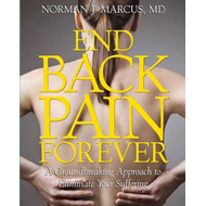 End Back Pain Forever: A Groundbreaking Approach to Eliminate Your Suffering (BOK)