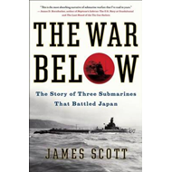 The War Below: The Story of Three Submarines That Battled Japan (BOK)