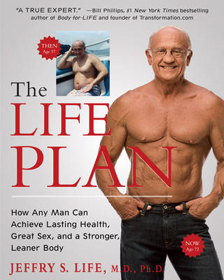 The Life Plan: How Any Man Can Achieve Lasting Health, Great Sex and a Stronger, Leaner Body (BOK)
