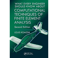 What Every Engineer Should Know About Computational Techniques of Finite Element Analysis (BOK)