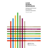 Lean Human Resources: Redesigning HR Processes for a Culture of Continuous Improvement (BOK)