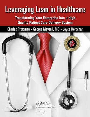 Leveraging Lean in Healthcare: Transforming Your Enterprise into a High Quality Patient Care Deliver (BOK)