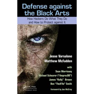 Defense Against the Black Arts: How Hackers Do What They Do and How to Protect Against it (BOK)
