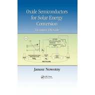 Oxide Semiconductors for Solar Energy Conversion (BOK)
