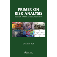 Primer on Risk Analysis: Decision Making Under Uncertainty (BOK)