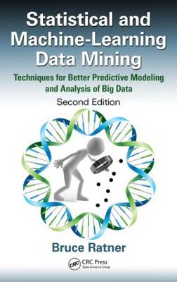 Statistical and Machine-Learning Data Mining: Techniques for Better Predictive Modeling and Analysis (BOK)