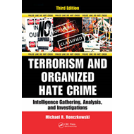 Terrorism and Organized Hate Crime: Intelligence Gathering, Analysis and Investigations (BOK)