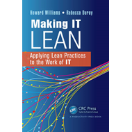 Making IT Lean: Applying Lean Practices to the Work of IT (BOK)