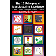 The 12 Principles of Manufacturing Excellence: A Leader's Guide to Achieving and Sustaining Excellen (BOK)