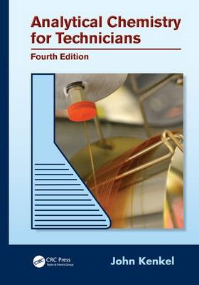 Analytical Chemistry for Technicians, Fourth Edition (BOK)