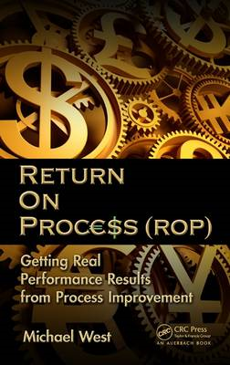 Return on Process (ROP): Getting Real Performance Results from Process (BOK)