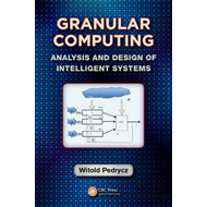 Granular Computing: Analysis and Design of Intelligent Systems (BOK)